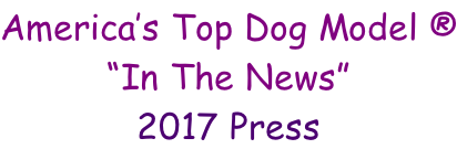 "America's Top Dog Model ® ""In The News"" 2017 Press"