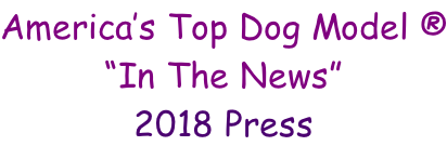 "America's Top Dog Model ® ""In The News"" 2018 Press"