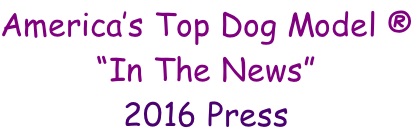 "America's Top Dog Model ® ""In The News"" 2016 Press"